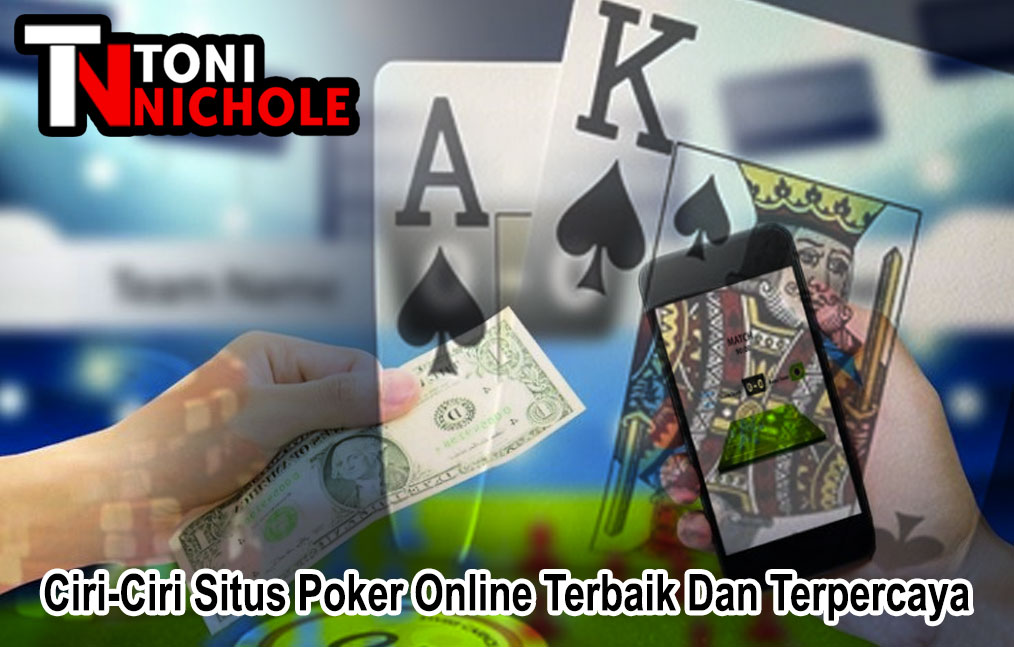 Poker Online Ciri-Ciri Situs Terbaik Dan Terpercaya - Toninichole