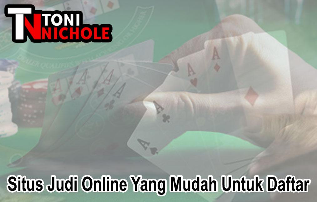 Situs Judi Online Yang Mudah Untuk Daftar - Toninichole